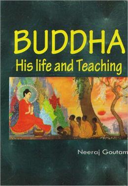 Buddha his life and teaching