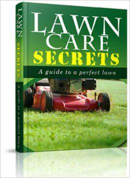 Lawn Care Secrets: A Guide To A Perfect Lawn
