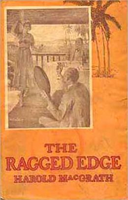 The Ragged Edge: A Fiction and Literature, Romance Classic By Harold MacGrath! AAA+++