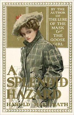 A Splendid Hazard: A Fiction and Literature Classic By Harold MacGrath! AAA+++