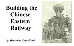 Building the Chinese Eastern Railway