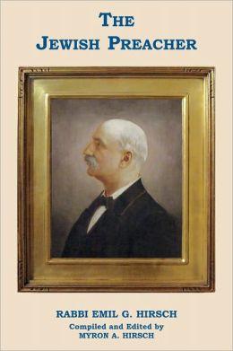 The Jewish Preacher Rabbi Emil G. Hirsch