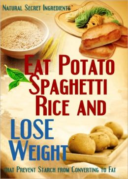 Eat Potato Spaghetti Rice and Lose Weight: Natural Secret Ingredients that Prevent Starch From Converting to Fat
