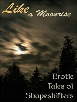 Like a Moonrise: Shapeshifter Coming of Age Erotica