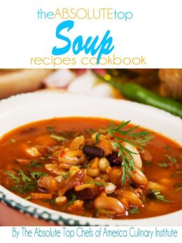 The Absolute Top Soup Recipes Cookbook