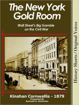 THE NEW YORK GOLD ROOM: Wall Street's Big Gamble on the Civil War