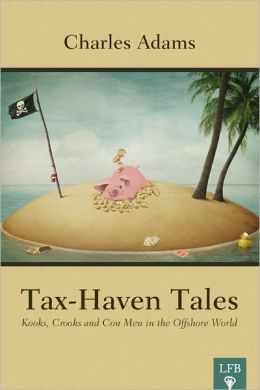 Tax-Haven Tales: Kooks, Crooks, and Con Men in the Offshore World