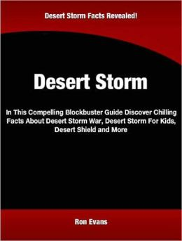 Desert Storm: In This Compelling Blockbuster Guide Discover Chilling Facts About Desert Storm War, Desert Storm For Kids, Desert Shield and More
