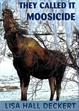 They Called it Moosicide: A Denali Hawthorne Alaska Mystery