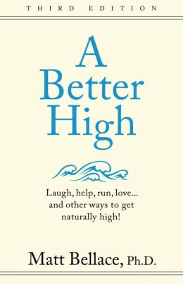 A Better High: Laugh, help, run, love ... and other ways to get naturally high!