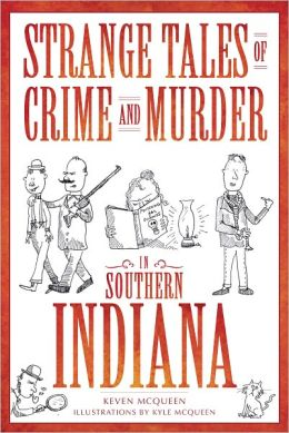 Strange Tales of Crime and Murder in Southern Indiana
