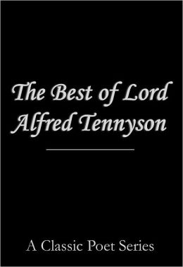 The Best of Lord Alfred Tennyson (The Lady of Shalott, Ulysses, Tithonus, The Charge of the Light Brigade, Crossing the Bar, The Eagle, and more!)