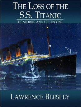 The Loss of the S.S. Titanic: Its Story and Its Lessons - Full Version