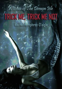 Trick Me, Trick Me Not (Volume Three) Witches of The Demon Isle