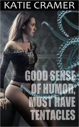 Good Sense Of Humor, Must Have Tentacles (Sci-Fi Tentacle Alien Sex Erotica Erotic Romance Stories)