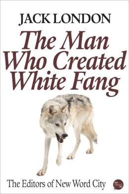 Jack London: The Man Who Created White Fang