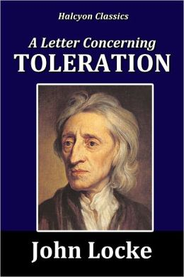 essay concerning toleration john locke John locke (b 1632, d 1704) was a british philosopher, oxford academic and medical researcher locke's monumental an essay concerning human understanding (1689.