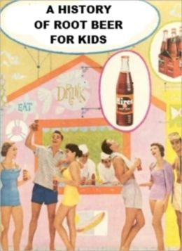 A History of Root Beer for Kids