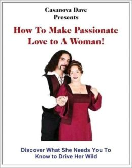 How To Make Passionate Love To a Woman