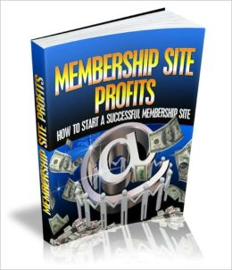 Membership Site Profits - How to Start A Successful Membership Site