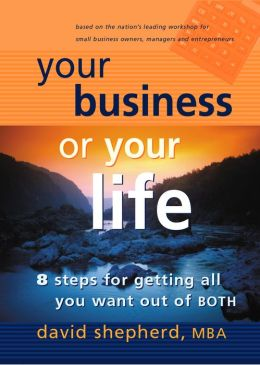 The 8 Steps: Your Business of Your Life - Getting All You Want Out of BOTH