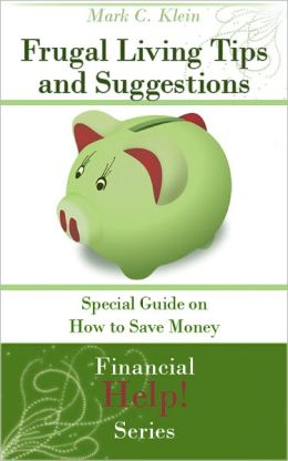 Frugal Living Tips and Suggestions: Special Guide on How to Save Money