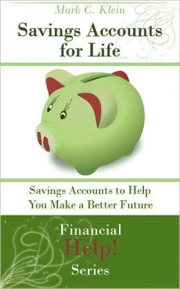 Savings Accounts for Life: Savings Accounts to Help You Make a Better Future
