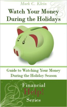 Watch Your Money During the Holidays: Guide to Watching Your Money During the Holiday Season