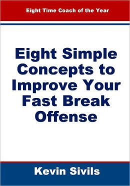Eight Simple Concepts to Improve Your Fast Break Offense