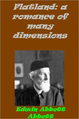 Flatland: A Romance of Many Dimensions by Edwin Abbott (Illustrated version with links to chapters)