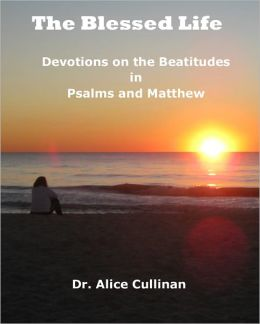 The Blessed Life (Devotions on the Beatitudes in Psalms and Matthew)