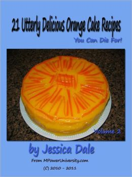 21 Utterly Delicious Orange Cake Recipes You Can Die For!