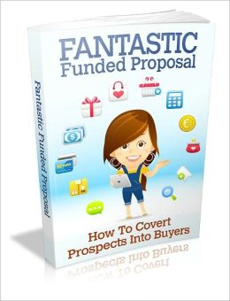 Fantastic Funded Proposal - How to Convert Prospects Into Buyers