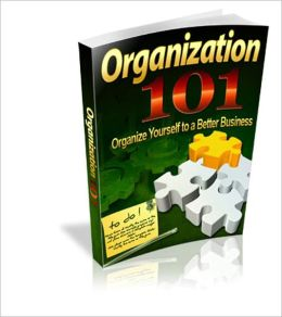 Organization 101- Organize Yourself To A Better Business