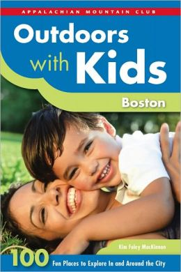 Outdoors with Kids Boston: 100 Fun Places to Explore In and Around the City
