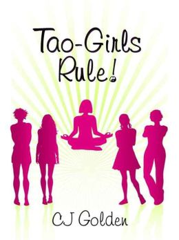 Tao-Girls Rule! Finding Balance, Staying Strong, Being Bold, In A World Of Challenges