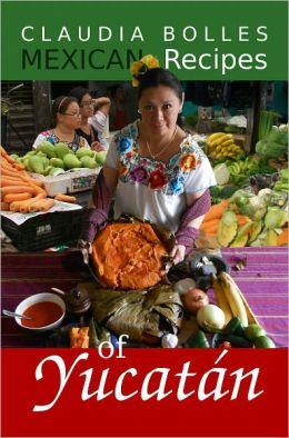 Claudia Bolles Mexican Recipes of Yucatan