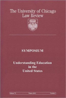 University of Chicago Law Review: Symposium - Understanding Education in the United States: Volume 79, Number 1 - Winter 2012
