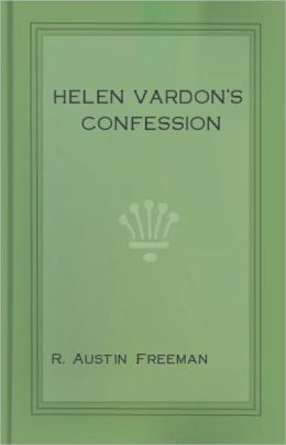 Helen Vardon's Confession: A Mystery/Detective, Fiction and Literature Classic By R. Austin Freeman! AAA+++