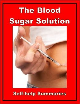 Self-help Summary - The Blood Sugar Solution: The UltraHealthy Program for Losing Weight, Preventing Disease, and Feeling Great Now!