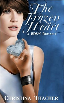 The Frozen Heart: A BDSM Romance