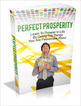 Perfect Prosperity - Learn to Prosper in Life Doing Things You Are Passionate