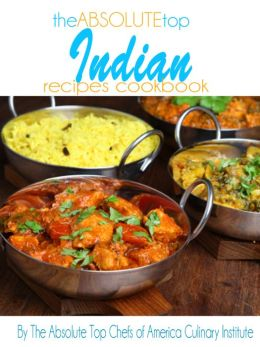 The Absolute Top Indian Recipes Cookbook