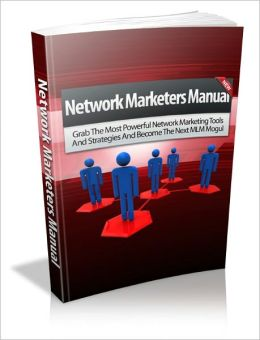 Network Marketers Manual - Most Powerful Tools and Strategies