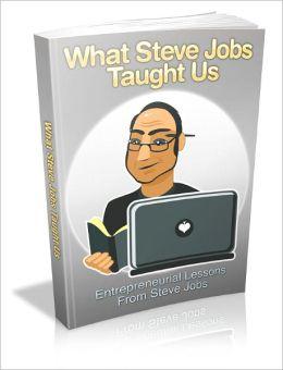 What Steve Jobs Taught Us - Entrepreneurial Lessons From Steve Jobs