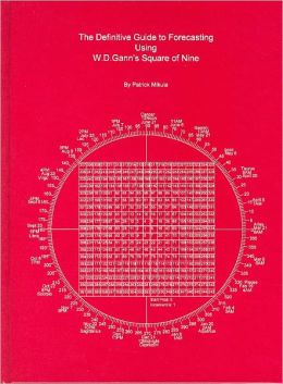 The Definitive Guide to Forecasting Using W. D. Gann's Square of Nine