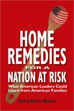HOME REMEDIES FOR A NATION AT RISK--What American Leaders could learn from American Families.