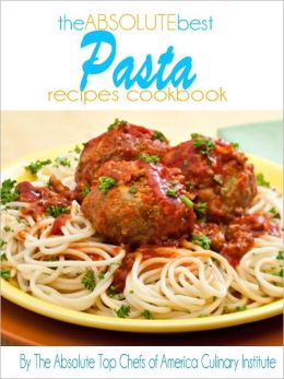 The Absolute Best Pasta Recipes Cookbook