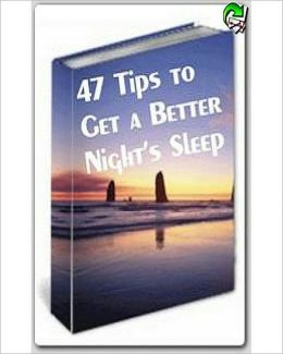 47 Tips to Get a Better Night's Sleep! AAA+++
