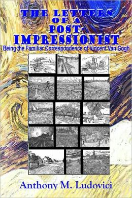 THE LETTERS OF A POST-IMPRESSIONIST - Being the Familiar Correspondence of Vincent Van Gogh (Illustrated with Sketches by Van Gogh)
